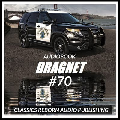 Audio Book: Dragnet #70 by Classics Reborn Audio Publishing audiobook