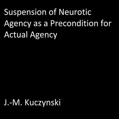Suspension of Neurotic Agency as a Precondition for Actual Agency by J.-M. Kuczynski audiobook