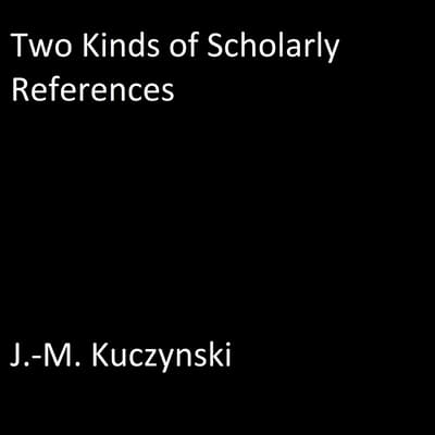 Two Kinds of Scholarly References by J. M. Kuczynski audiobook