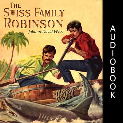 The Swiss Family Robinson by Johann David Wyss audiobook