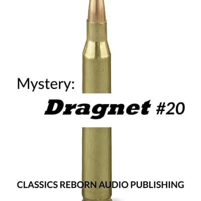 Mystery: Dragnet #20 by Classics Reborn Audio Publishing audiobook