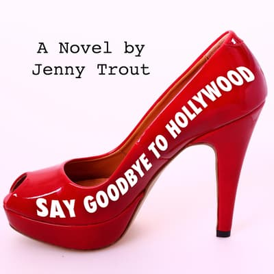 Say Goodbye To Hollywood by Jenny  Trout audiobook