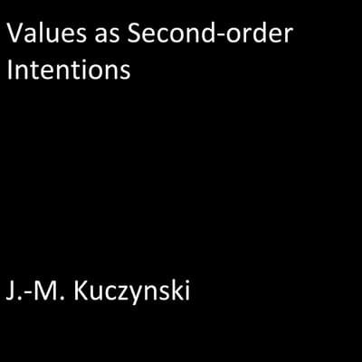 Values as Second-order Intentions by J.-M. Kuczynski audiobook