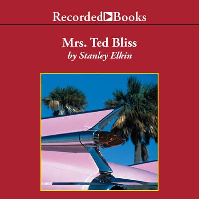 Mrs. Ted Bliss by Stanley Elkin audiobook