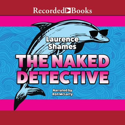 The Naked Detective by Laurence Shames audiobook