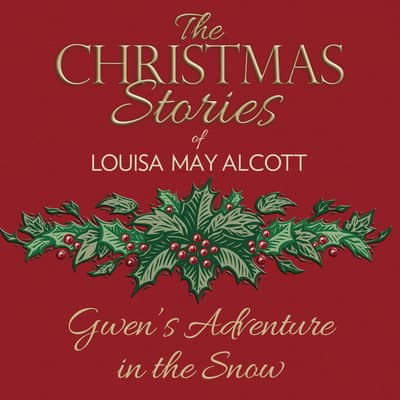 Gwen's Adventure in the Snow by Louisa May Alcott audiobook