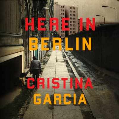 Here in Berlin by Cristina García audiobook
