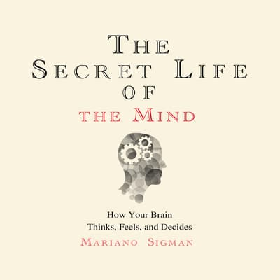The Secret Life of the Mind by PhD Mariano Sigman audiobook