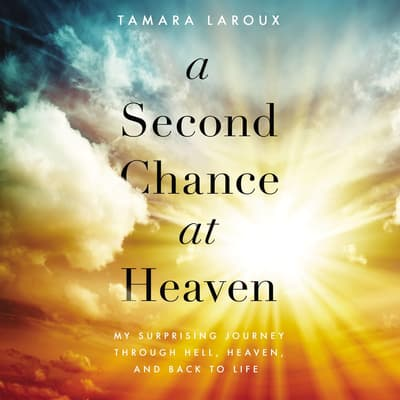 A Second Chance at Heaven by Tamara Laroux audiobook