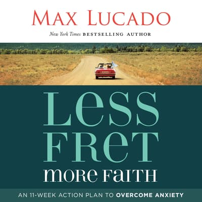 Less Fret, More Faith by Max Lucado audiobook
