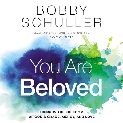 You Are Beloved by Bobby Schuller audiobook