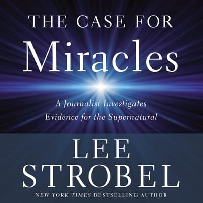 The Case for Miracles by Lee Strobel audiobook
