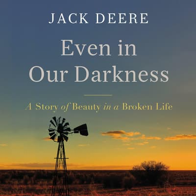 Even in Our Darkness by Jack Deere audiobook