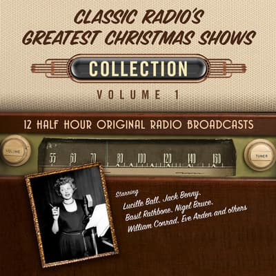 Classic Radio's Greatest Christmas Shows, Collection 1 by Black Eye Entertainment audiobook