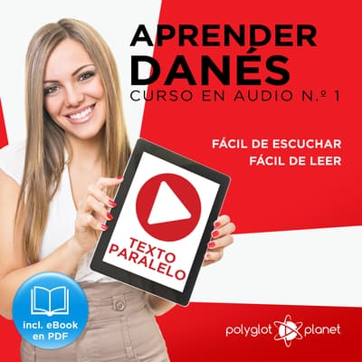 Aprender Danés - Texto Paralelo - Fácil de Leer - Fácil de Escuchar: Curso en Audio, No. 1 [Learn Danish - Parallel Text - Easy Reader - Easy Audio: Audio Course No. 1]: Lectura Fácil en Danés by Polyglot Planet audiobook
