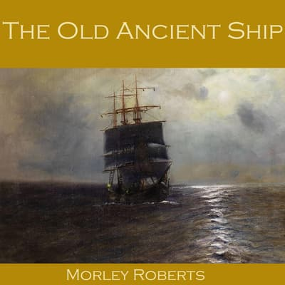 The Old Ancient Ship by Morley Roberts audiobook