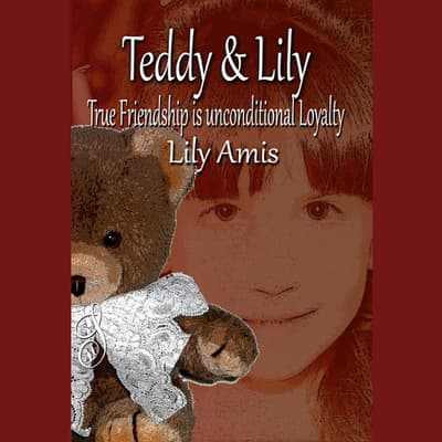 Teddy & Lily - True Friendship is Unconditional Loyalty by Lily Amis audiobook