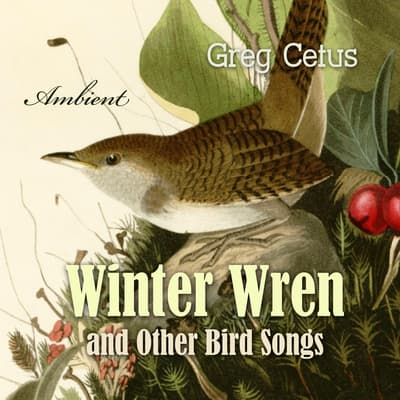Winter Wren and Other Bird Songs: Nature Sounds for Mindfullness by Greg Cetus audiobook