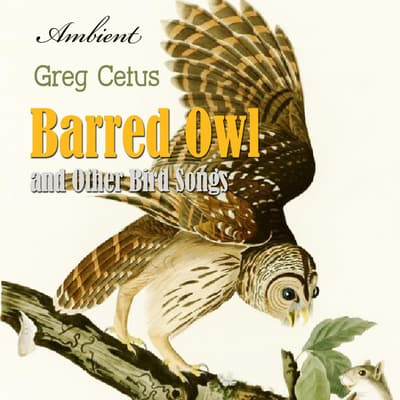 Barred Owl and Other Bird Songs: Nature Sounds for Reflection by Greg Cetus audiobook