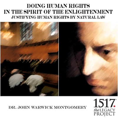 Doing Human Rights in the Spirit of the Enlightenment; Justifying Human Rights by Natural Law by John Warwick Montgomery audiobook