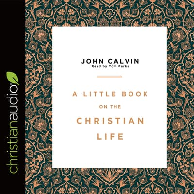 Little Book on the Christian Life by John Calvin audiobook
