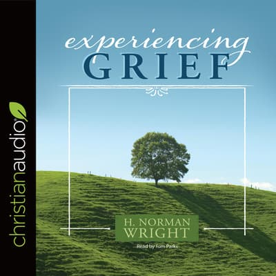 Experiencing Grief by H. Norman Wright audiobook