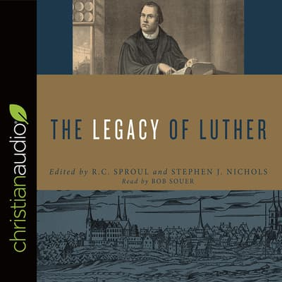 The Legacy of Luther by R. C. Sproul audiobook