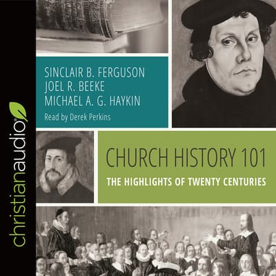 Church History 101 by Joel R. Beeke audiobook