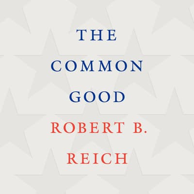 The Common Good by Robert B. Reich audiobook