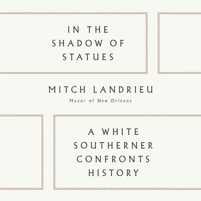 In the Shadow of Statues by Mitch Landrieu audiobook