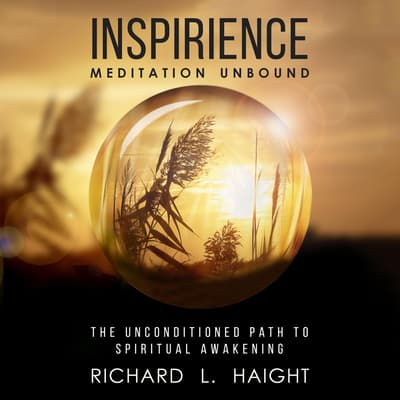 Inspirience: Meditation Unbound by Richard L. Haight audiobook
