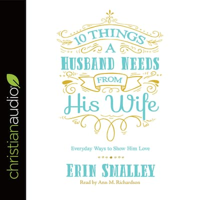 10 Things a Husband Needs from His Wife by Erin Smalley audiobook