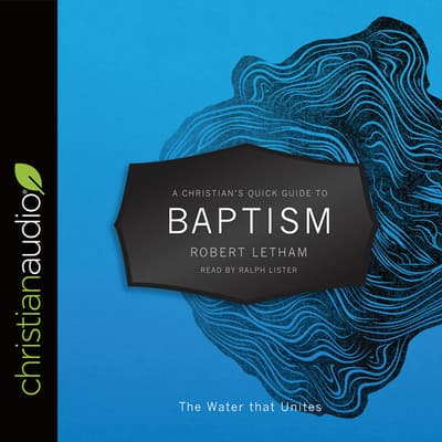 Christian's Quick Guide to Baptism by Robert Letham audiobook