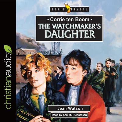 Corrie Ten Boom: The Watchmaker's Daughter by Jean Watson audiobook