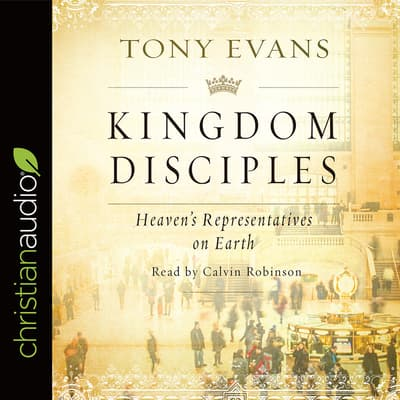 Kingdom Disciples by Tony Evans audiobook