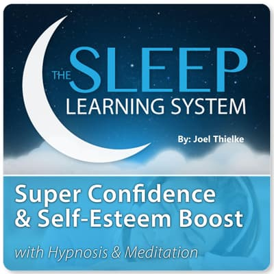 Super Confidence and Self-Esteem Boost with Hypnosis & Meditation (The Sleep Learning System) by Joel Thielke audiobook