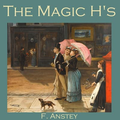 The Magic H's by F. Anstey audiobook