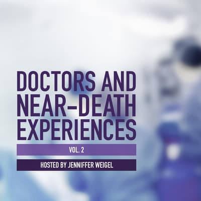 Doctors and Near-Death Experiences, Vol. 2 by Jenniffer Weigel audiobook