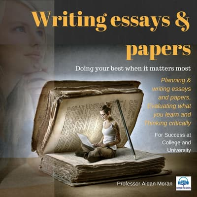 Writing essays & papers: For Success at College and University by Professor Aidan Moran audiobook