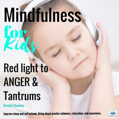 Red light to anger and tantrums: Mindfulness for Kids by Brenda Shankey audiobook