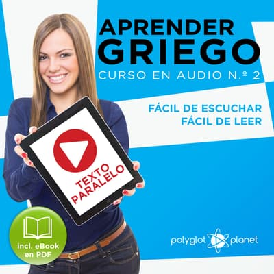 Aprender Griego - Texto Paralelo - Fácil de Leer - Fácil de Escuchar: Curso en Audio, No. 2 [Learn Greek - Parallel Text - Easy Reader - Easy Audio: Audio Course, No. 2]: Lectura Fácil en Griego by Polyglot Planet audiobook