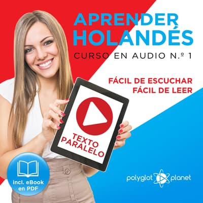 Aprender Holandés - Fácil de Leer - Fácil de Escuchar - Texto Paralelo - Curso en Audio No. 1 [Learn Dutch - Easy Reader - Easy Audio - Parallel Text: Audio Course No. 1]: Lectura Fácil en Holandés by Polyglot Planet audiobook