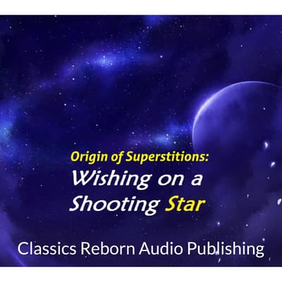 Origin of Superstitions - Wishing on a Shooting Star by Classics Reborn Audio Publishing audiobook