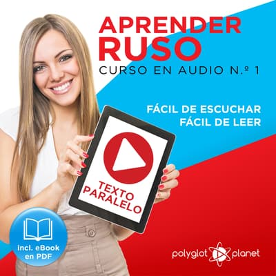 Aprender Ruso - Texto Paralelo - Fácil de Leer - Fácil de Escuchar: Curso en Audio, No. 1 [Learn Russian - Parallel Text - Easy Reader - Easy Audio: Audio Course, No. 1]: Lectura Fácil en Ruso by Polyglot Planet audiobook