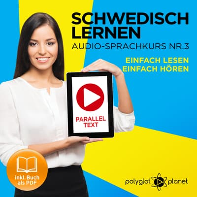 Schwedisch Lernen: Einfach Lesen, Einfach Hören: Schwedisch Paralleltext - Audio-Sprachkurs Nr. 3 - Der Schwedisch Easy Reader - Easy Audio Sprachkurs by Polyglot Planet audiobook