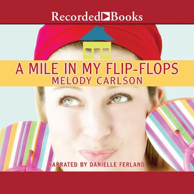 A Mile in My Flip-Flops by Melody Carlson audiobook