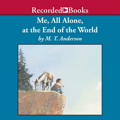 Me, All Alone, at the End of the World by M. T. Anderson audiobook