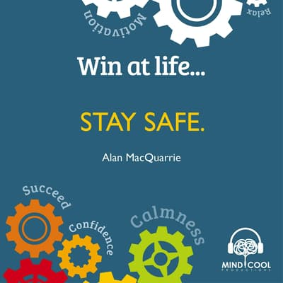 Win at Life: Stay Safe, Taking Control of Your Own Personal Safety in a Violent World by Alan MacQuarrie audiobook