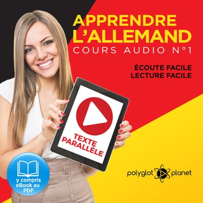 Apprendre l'Allemand - Écoute Facile - Lecture Facile - Texte Parallèle Cours Audio, No. 1 [Learn German - Easy Listening - Easy Reader - Parallel Text Audio Course, No. 1]: Lire et Écouter des Livres en Allemand by Polyglot Planet audiobook