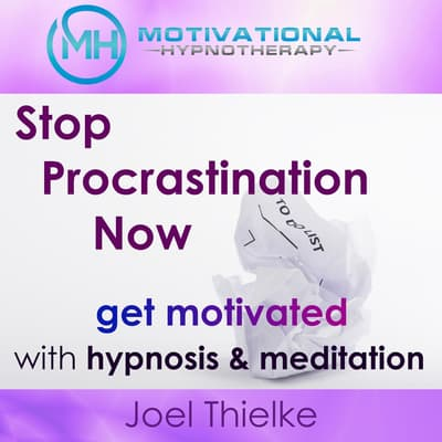 Stop Procrastination Now, Get Motivated with Hypnosis and Meditation by Joel Thielke audiobook